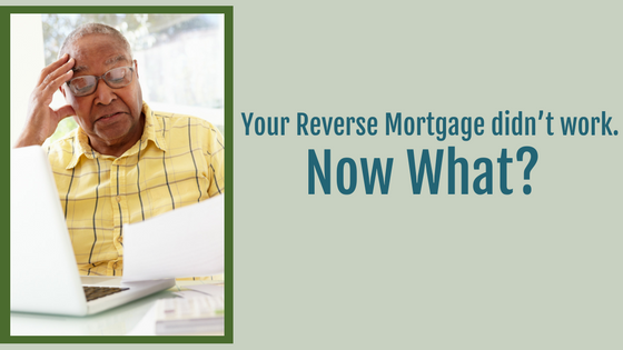 Reverse Mortgage didn't work